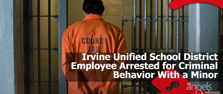 Irvine Unified School District Employee Arrested for Criminal Behavior With a Minor
