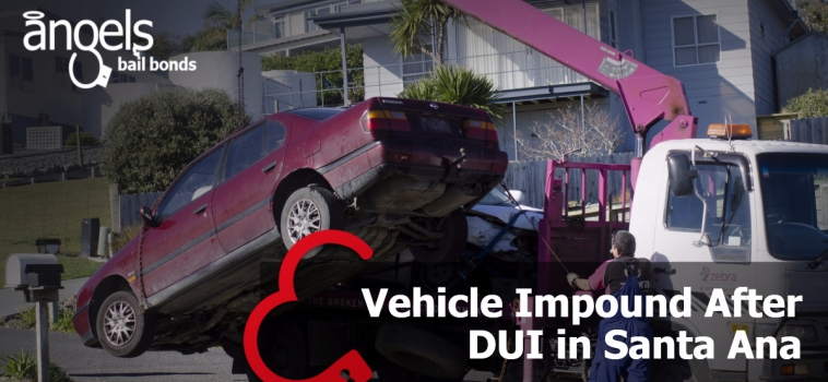 Vehicle Impound After DUI in Santa Ana