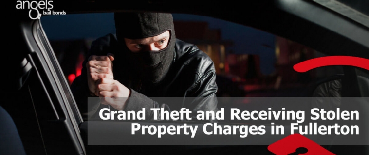 Grand Theft and Receiving Stolen Property Charges in Fullerton